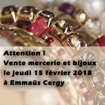 Vente mercerie et bijoux le jeudi 15 février 2018 à Emmaüs Cergy