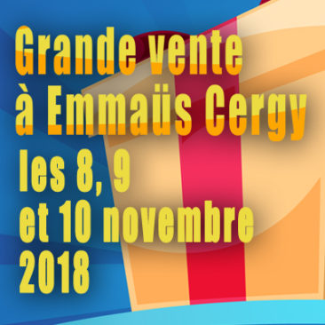 Grande vente à Emmaus Cergy les 8, 9 et 10 novembre 2018