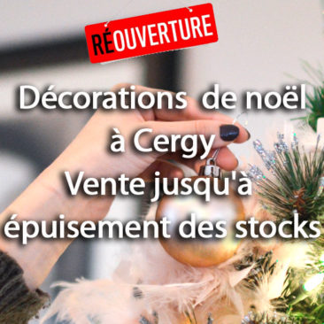 Déco de Noël ouvert dés maintenant à Cergy et jusqu'à épuisement des stocks