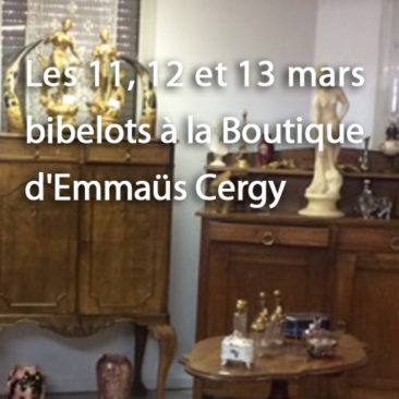 Les 11. 12. 13 mars bibelots à la Boutique d'Emmaüs Cergy