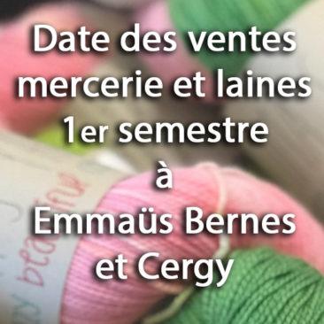 Dates des ventes Mercerie et laines à Emmaüs Bernes et Cergy 1er semestre 2021