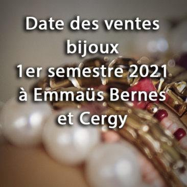 Dates des ventes bijoux à Emmaüs Bernes et Cergy 1er semestre 2021