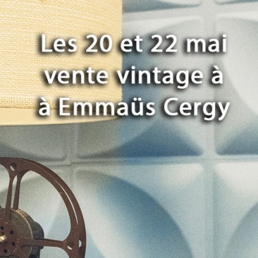 Les 20 et 22 mai : vente Vintage à Emmaüs cergy